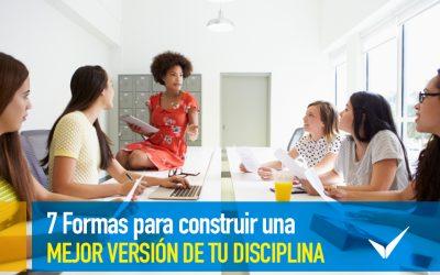 7 formas para construir una mejor versión de tu disciplina