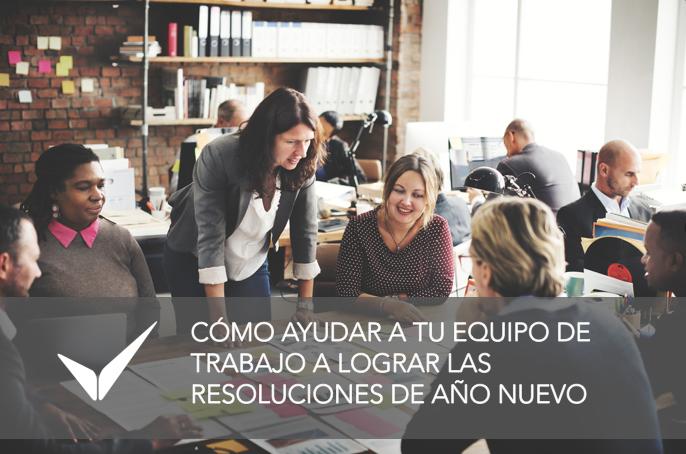 Ayuda a tu equipo de trabajo a lograr sus resoluciones de Año Nuevo
