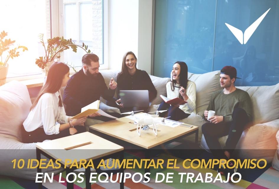 10 IDEAS PARA AUMENTAR EL COMPROMISO EN EL EQUIPO DE TRABAJO