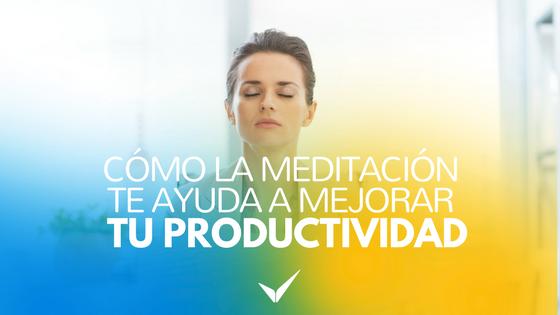 Cómo la Meditación te Ayuda a Mejorar Tu Productividad
