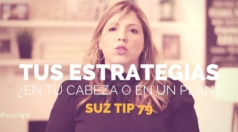 Tus Estrategias. ¿En tu cabeza o en un PLAN? Suz Tip #79