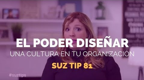 El Poder de Diseñar una Cultura en tu Organización – Suz Tip # 81