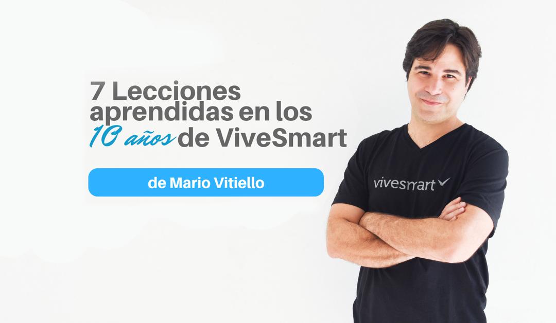 7 Lecciones en 10 años de ViveSmart por Mario Vitiello