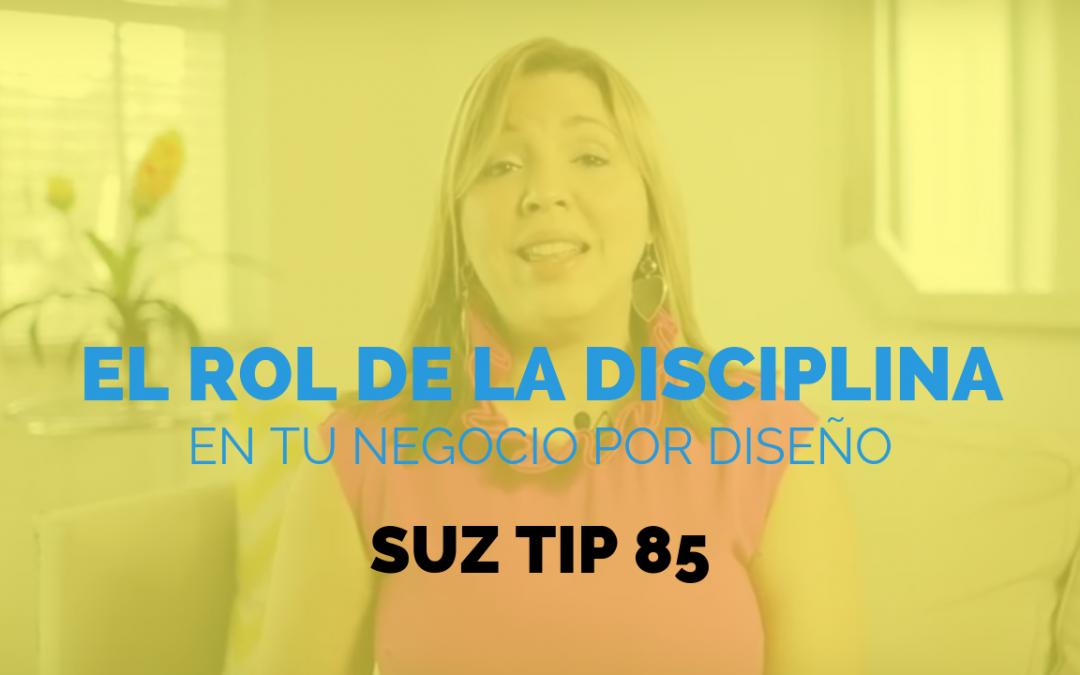El Rol de la Disciplina en Tu Negocio por Diseño – Suz Tip #85