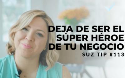 Deja de ser el Súper Héroe de tu Negocio – Suztip #113