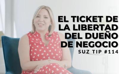El Ticket de la Libertad del Dueño de Negocio – SuzTip #114