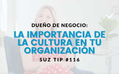 Dueño de Negocio: La importancia de la cultura en tu organización – SuzTip #116
